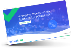 Avangate Monetization Platform Solution Brief