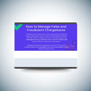 How to Manage False and Fraudulent Chargebacks