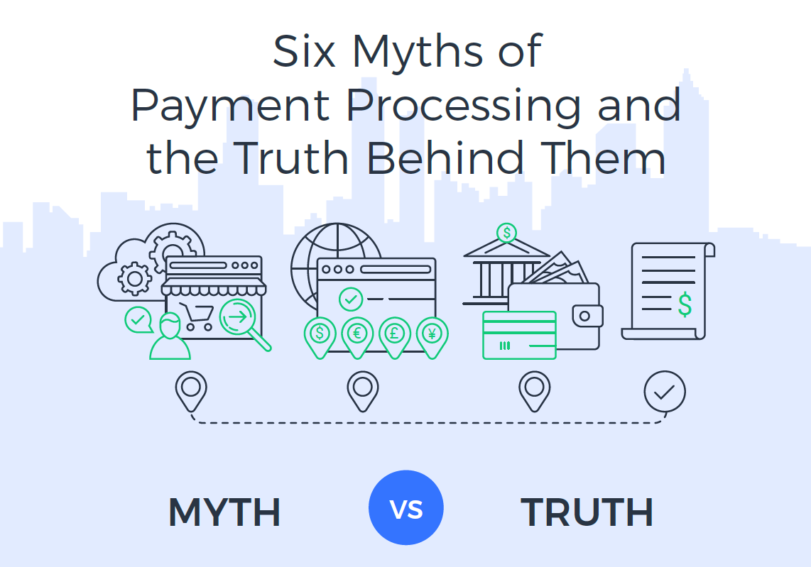 Six Myths of Payments Processing and the Truth Behind Them