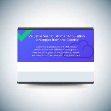Valuable SaaS Customer Acquisition Strategies from the Experts