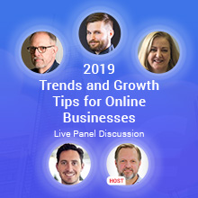 2019 Trends and Growth Tips for Online Businesses - Live Panel