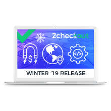 2Checkout's Winter '19 Release