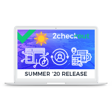 2Checkout Summer '20 Release Webinar