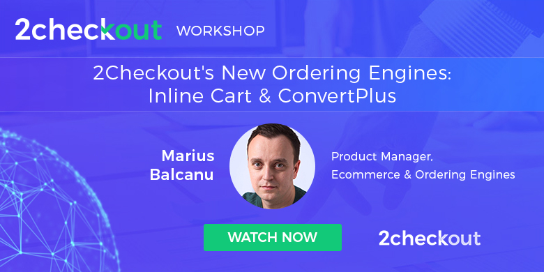 How 2Checkout's New Ordering Engines, Inline Cart and ConvertPlus, Can Optimize Your Conversion Rate Workshop