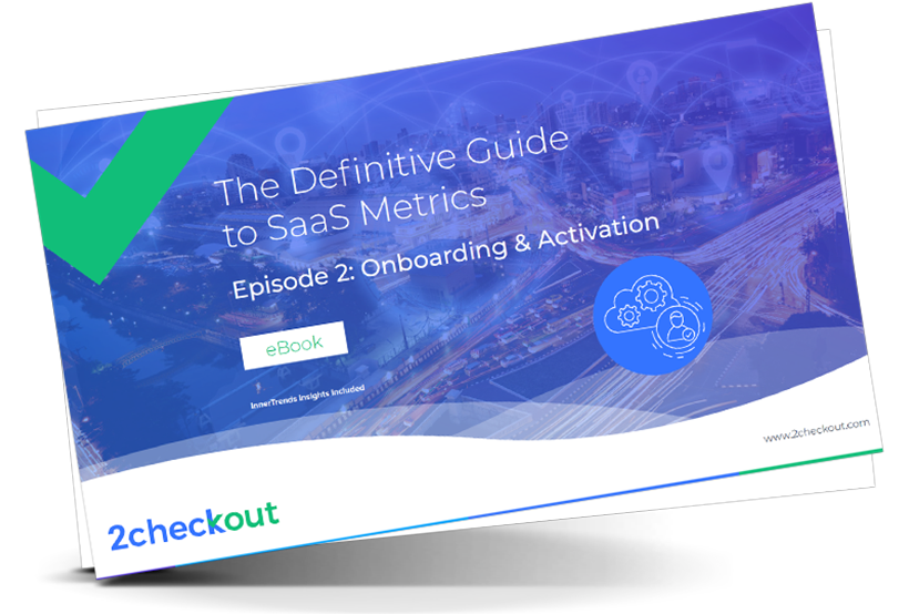 The Definitive Guide to SaaS Metrics. Episode #2: Onboarding & Activation