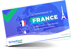 eCommerce in France: A Merchant's Cross-Border Guide to Online Sales