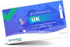 eCommerce in the UK: A Merchant's Cross-Border Guide to Online Sales